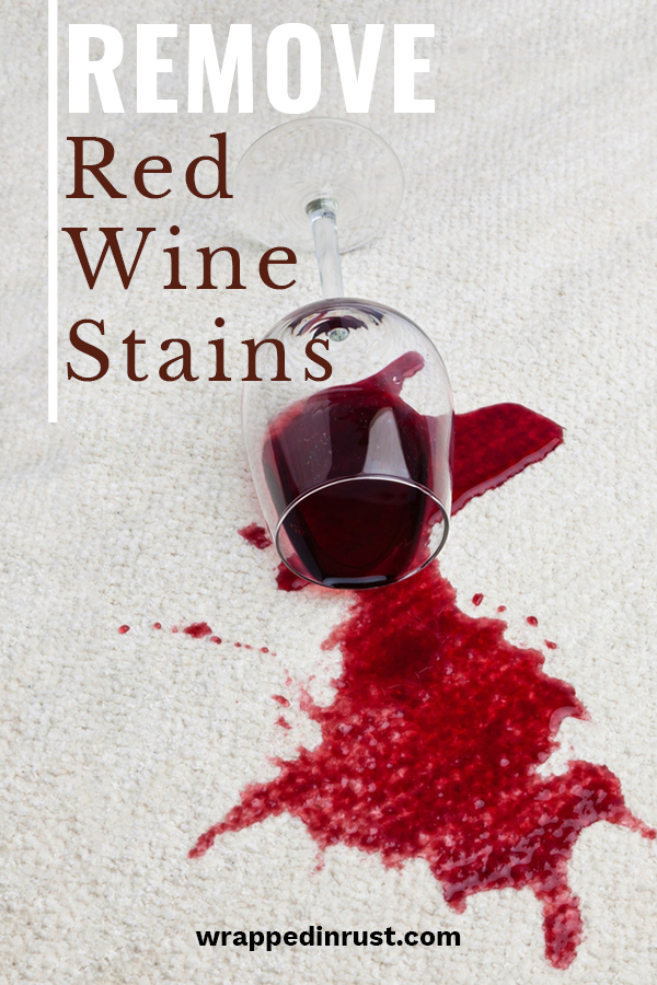 OMG! The dreaded red wine stain has hit. What are you going to do? Everybody knows that red wine easily stains and unless you know a few tricks, getting that stain out seems impossible. Don't panic! Wrapped in Rust has some great stain removal tips so that you don't have to get anxiety. Learn how to easily remove tough red wine stains by reading on. #redwinestains #stainremovaltips