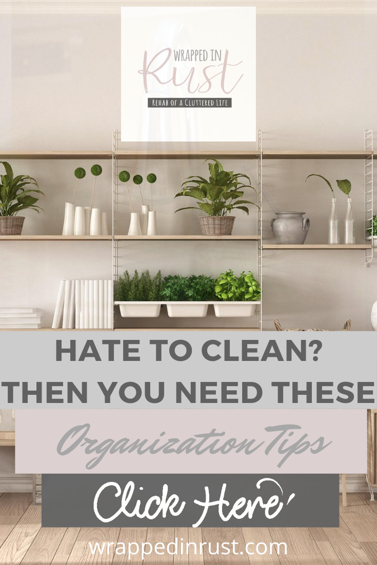 """I'd like to spend more time cleaning my house!"" said no one ever! Well, actually I do have that one friend who just loves to clean. Maybe you have one, too. For everyone else (including me), there are some fabulous organization tips that will really cut down on the amount of time you need to spend cleaning! #wrappedinrustblog #organizationtips #hatecleaning"